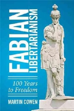 Fabian Libertarianism: 100 Years to Freedom (Paperback)