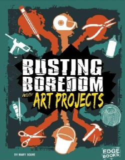 Busting Boredom With Art Projects (Hardcover)