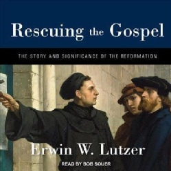 Rescuing the Gospel: The Story and Significance of the Reformation (CD-Audio)