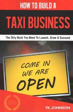 How to Build a Taxi Business: The Only Book You Need to Launch, Grow & Succeed (Paperback)