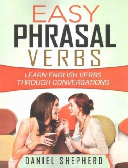 Easy Phrasal Verbs: Learn English Verbs Through Conversations (Paperback)
