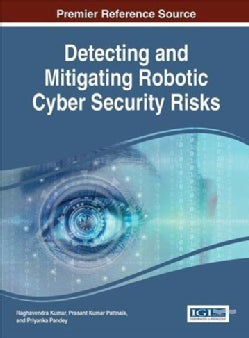 Detecting and Mitigating Robotic Cyber Security Risks (Hardcover)