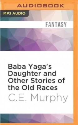 Baba Yaga's Daughter and Other Stories of the Old Races (CD-Audio)