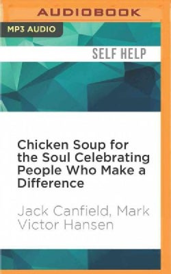 Chicken Soup for the Soul Celebrating People Who Make a Difference: The Headlines You'll Never Read (CD-Audio)