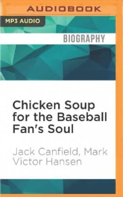 Chicken Soup for the Baseball Fan's Soul: Inspirational Stories of Baseball, Big-league Dreams and the Game of Life (CD-Audio)