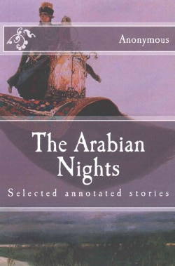 The Arabian Nights: Selected Annotated Stories (Paperback)