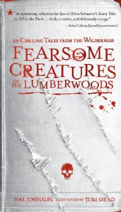 Fearsome Creatures of the Lumberwoods: 20 Chilling Tales from the Wilderness (Paperback)