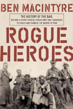 Rogue Heroes: The History of the SAS, Britain's Secret Special Forces Unit That Sabotaged the Nazis and Changed t... (Paperback)