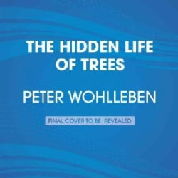 The Hidden Life of Trees: What They Feel, How They Communicate: Discoveries from a Secret World (CD-Audio)
