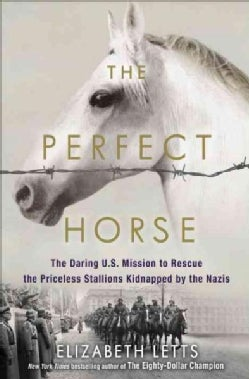The Perfect Horse: The Daring U.s. Mission to Rescue the Priceless Stallions Kidnapped by the Nazis Nazis (Paperback)