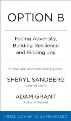 Option B: Facing Adversity, Building Resilience, and Finding Joy (Hardcover)