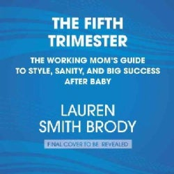 The Fifth Trimester: The Working Mom's Guide to Style, Sanity, & Big Success After Baby (CD-Audio)