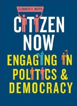 Citizen Now: Engaging in Politics and Democracy (Hardcover)