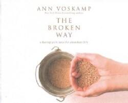 The Broken Way: A Daring Path into the Abundant Life; Library Edition (CD-Audio)