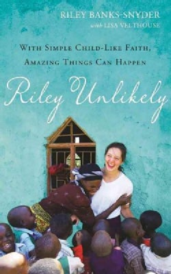 Riley Unlikely: With Simple Childlike Faith, Amazing Things Can Happen (CD-Audio)