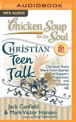 Chicken Soup for the Soul Christian Teen Talk: Christian Teens Share Their Stories of Support, Inspiration, and Gr... (CD-Audio)