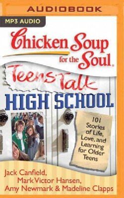Chicken Soup for the Soul - Teens Talk High School: 101 Stories of Life, Love, and Learning for Older Teens (CD-Audio)