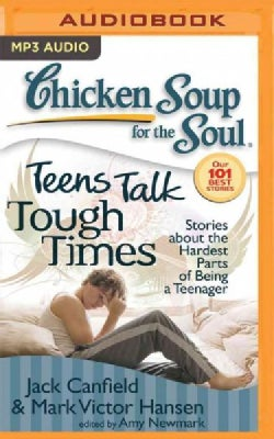 Chicken Soup for the Soul Teens Talk Tough Times: Stories About the Hardest Parts of Being a Teenager (CD-Audio)