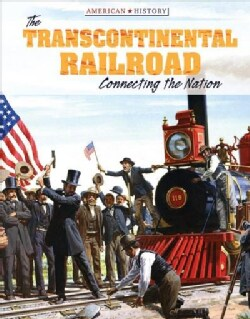 The Transcontinental Railroad: Connecting the Nation (Hardcover)