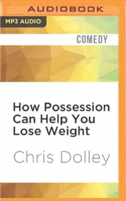 How Possession Can Help You Lose Weight (CD-Audio)