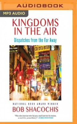 Kingdoms in the Air: Dispatches from the Far Away (CD-Audio)