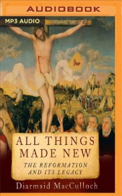 All Things Made New: The Reformation and Its Legacy (CD-Audio)