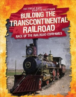 Building the Transcontinental Railroad: Race of the Railroad Companies (Paperback)