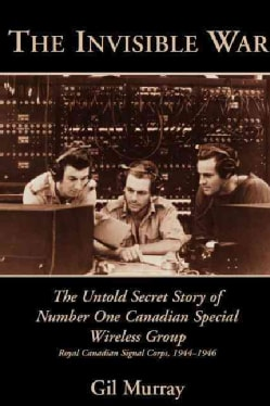 The Invisible War: The Untold Secret Story of Number One Canadian Special (Paperback)