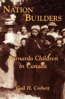 Nation Builders: Barnardo Children in Canada (Paperback)