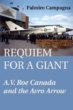 Requiem for a Giant: A.V. Roe Canada and the Avro Arrow (Paperback)