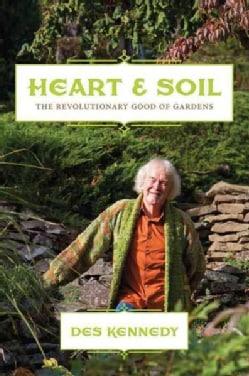 Heart & Soil: The Revoutionary Good of Gardens (Paperback)