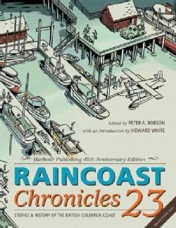 Raincoast Chronicles 23: Stories & History of the British Columbia Coast (Paperback)