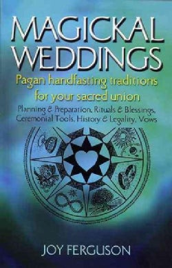 Magickal Weddings: Pagan Handfasting Traditions for Your Sacred Union (Paperback)