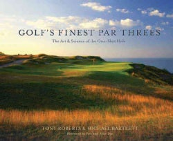 Golf's Finest Par Threes: The Art & Science of the One-Shot Hole (Hardcover)