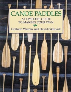 Canoe Paddles: A Complete Guide to Making Your Own (Paperback)