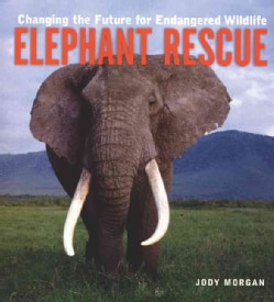 Elephant Rescue: Changing The Future For Endangered Wildlife (Paperback)