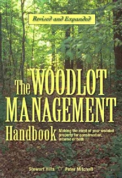 The Woodlot Management Handbook: Making the Most of Your Wooded Property for Conservation, Income or Both (Paperback)