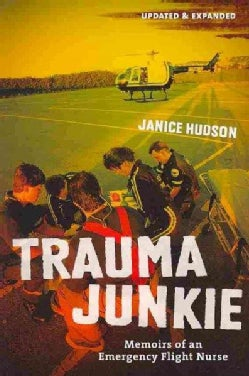 Trauma Junkie: Memoirs of an Emergency Flight Nurse (Paperback)