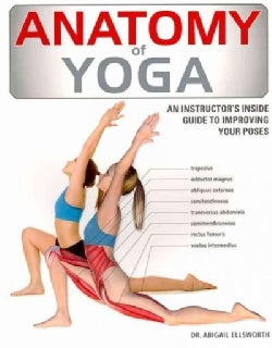 Anatomy of Yoga: An Instructor's Inside Guide to Improving Your Poses (Paperback)