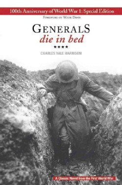 Generals die in bed: 100th Anniversary of World War I (Paperback)