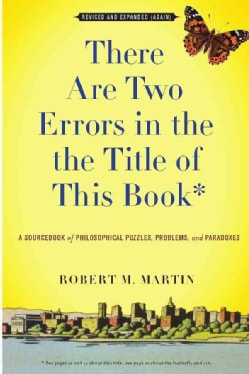 There Are Two Errors in the the Title of This Book: A Sourcebook of Philosophical Puzzles, Problems, and Paradoxes (Paperback)
