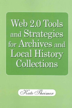 Web 2.0 Tools and Strategies For Archives and Local History Collections (Paperback)