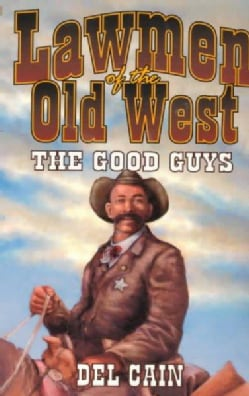 Lawmen of the Old West: The Good Guys (Paperback)