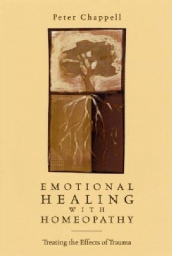 Emotional Healing With Homeopathy: Treating the Effects of Trauma (Paperback)