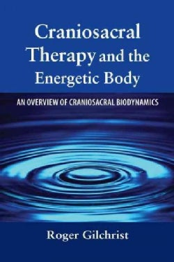 Craniosacral Therapy And the Energetic Body: An Overview of Craniosacral Biodynamics (Paperback)
