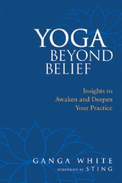 Yoga Beyond Belief: Insights to Awaken And Deepen Your Practice (Paperback)