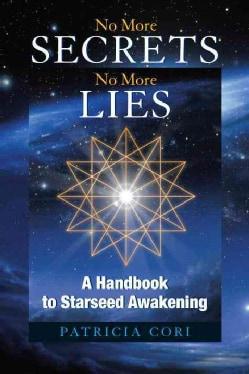 No More Secrets No More Lies: A Handbook to Starseed Awakening (Paperback)