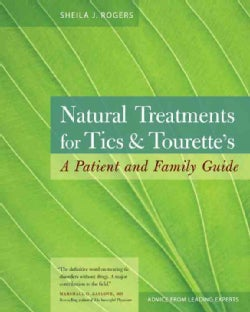 Natural Treatments for Tics & Tourette's: A Patient and Family Guide (Paperback)