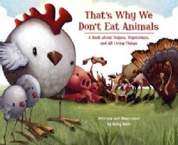 That's Why We Don't Eat Animals: A Book About Vegans, Vegetarians, and All Living Things (Hardcover)
