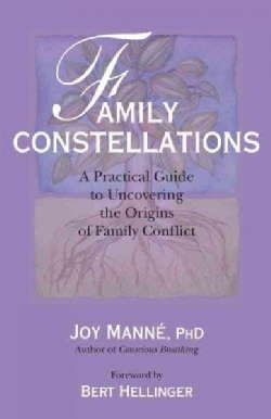 Family Constellations: A Practical Guide to Uncovering the Origins of Family Conflict (Paperback)